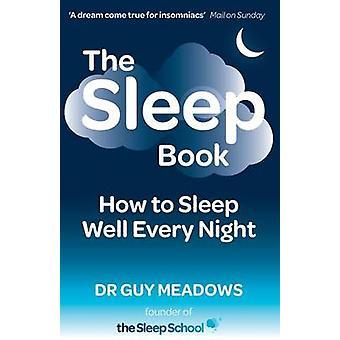 The Sleep Book - How to Sleep Well Every Night by Guy Meadows - 978149