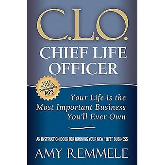 Chief Life Officer - Your Life Is the Most Important Business You'll E