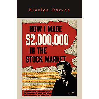 How I Made $2 -000 -000 in the Stock Market by Nicolas Nicolas Darvas