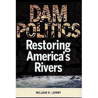 Dam Politics by William R. Lowry