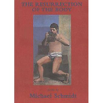 The Resurrection of the Body by Michael Schmidt