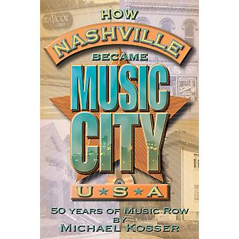 How Nashville Became Music City U.S.A. by Michael Kosser