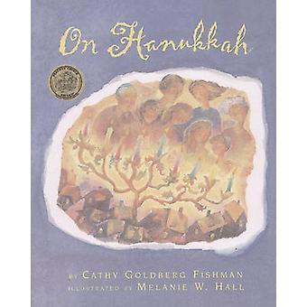 On Hanukkah by Illustrated by Melanie W Hall Cathy Goldberg Fishman