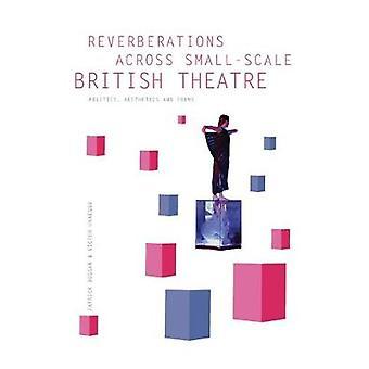 Reverberations across SmallScale British Theatre Politics Aesthetics and Forms