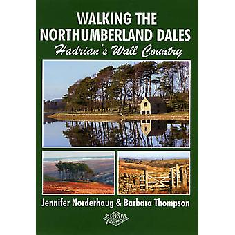 Walking the Northumberland Dales - Hadrian's Wall Country by Jennifer