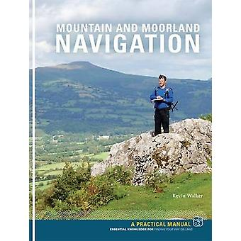 Mountain and Moorland Navigation - A Practical Manual - Essential Knowl