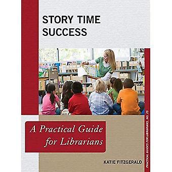 Éxito de tiempo de historia: Una guía práctica para bibliotecarios (guías prácticas para bibliotecarios)