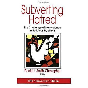 Undergräva hat: Utmaningen att ickevåld i religiösa traditioner (tro möter tro) [Special Edition]