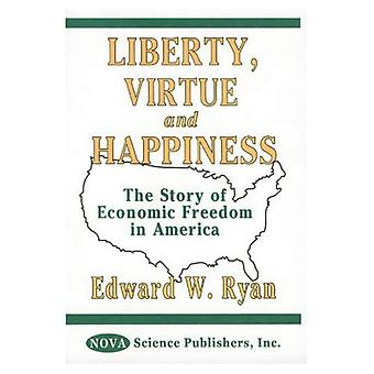 Liberty,Virtue and Happiness : The Story of Economic Freedom in America