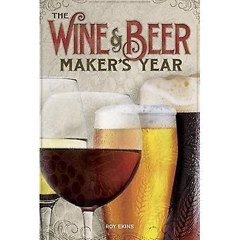 The Wine & Beermaker's Year: 75 Recipes For Homemade Beer and Wine Using Seasonal Ingredients