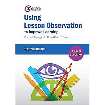 Using Lesson Observation to� Improve Learning: Practical� Strategies for FE and Post-16 Tutors (Further Education)