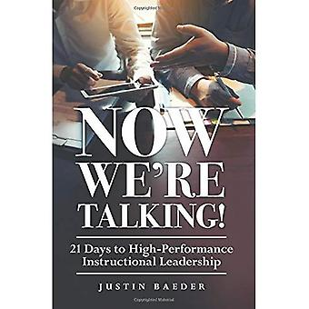 Now We're Talking: 21 Days� to High-Performance Instructional Leadership (Making Time for Classroom Observation and Teacher Evaluation)