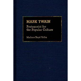 Mark Twain Protagonist for the Popular Culture by Vallin & Marlene Boyd