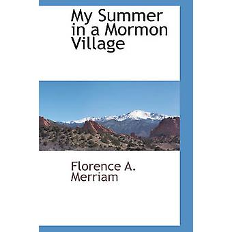 My Summer in a Mormon Village by Merriam & Florence A.