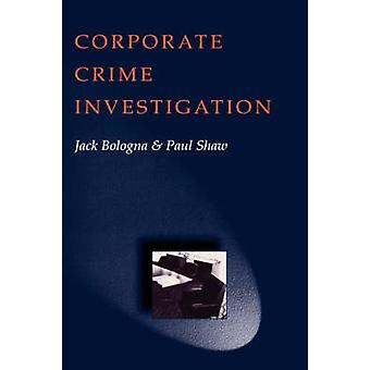 Corporate Crime Investigations by Bologna & Jack