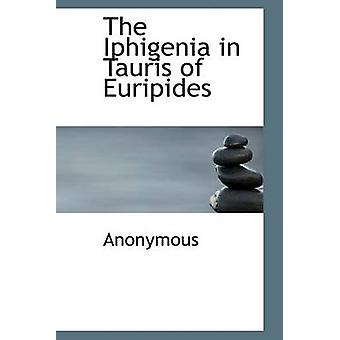 The Iphigenia in Tauris of Euripides by Anonymous & .