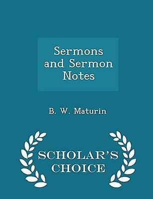 Sermons and Sermon Notes  Scholars Choice Edition by Maturin & B. W.