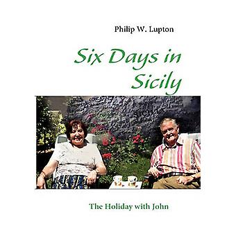 Six Days in Sicily by Lupton & Philip W.