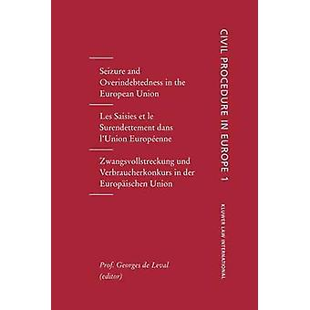 Civil Procedures in Europe Seizures and Overindebtedness in the European Union Vol 1 by De Leval & Georges