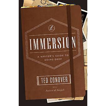 Immersion - A Writer's Guide to Going Deep by Ted Conover - 9780226113
