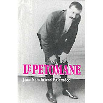Petomane - Le - A Tribute to the Unique Stage Act That Shook and Shatt