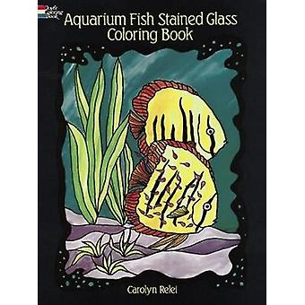 Aquarium Fish Stained-Glass Colouring Book by Carolyn Relei - 9780486