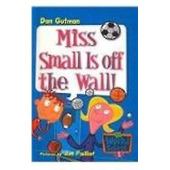 Miss Small Is Off the Wall! by Dan Gutman - Jim Paillot - 97807569754