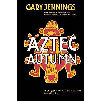 Aztec Autumn by Gary Jennings - 9780765317513 Book