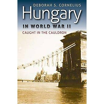 Hungary in World War II - Caught in the Cauldron by Deborah S. Corneli