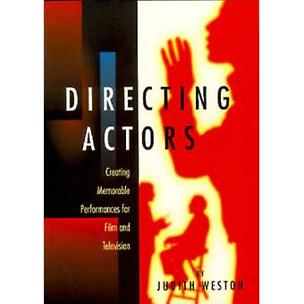 Directing Actors - Creating Memorable Performances for Film and Televi