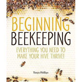 Beginning Beekeeping - Everything You Need to Make Your Hive Thrive! b