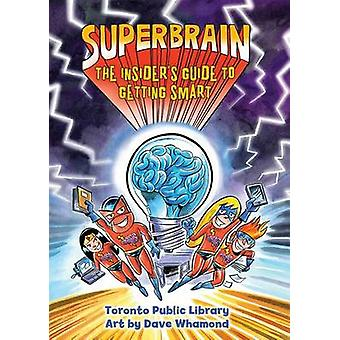 Superbrain - The Insider's Guide to Getting Smart by Toronto Public Li