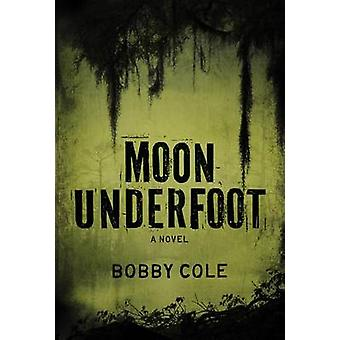 Moon Underfoot by Bobby Cole - 9781612187211 Book
