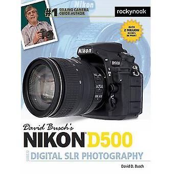 David Busch s Nikon D500 Guide to Digital Photography by David Busch