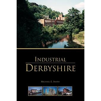 Industrial Derbyshire by Michael E. Smith - 9781780911298 Book