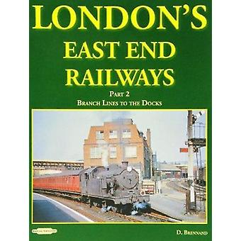 London's East End Railways - Pt. 2 - Branch Lines to the Docks by David