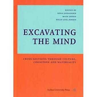 Excavating the Mind - Cross-Sections Through Culture - Cognition & Mat
