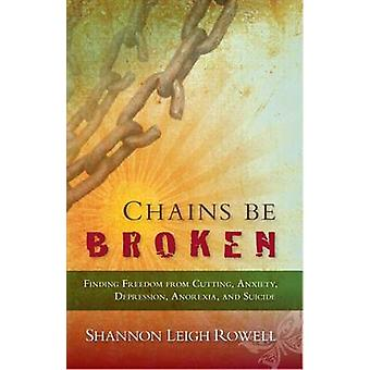 Chains Be Broken - Finding Freedom from Cutting - Anxiety - Depression