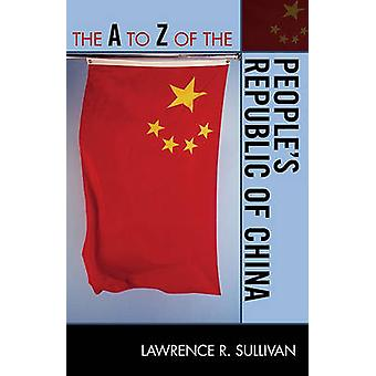 The A to Z of the People's Republic of China by Lawrence R. Sullivan