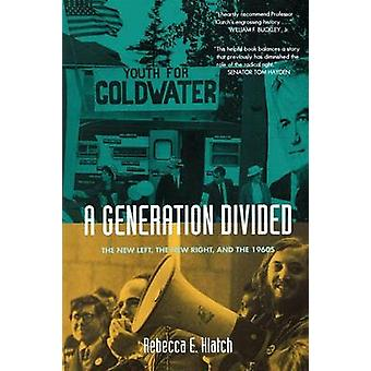 A Generation Divided - The New Left - the New Right - and the 1960s by