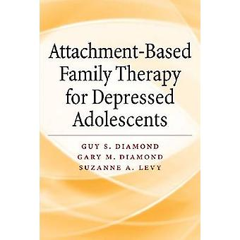Attachment-Based Family Therapy for Depressed Adolescents by Guy S. D