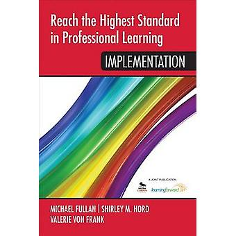 Reach the Highest Standard in Professional Learning Impleme by Shirley Hord