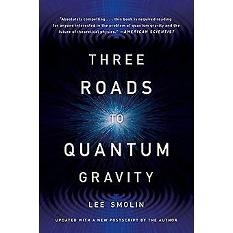 Three Roads to Quantum Gravity by Lee Smolin - 9780465094547 Book