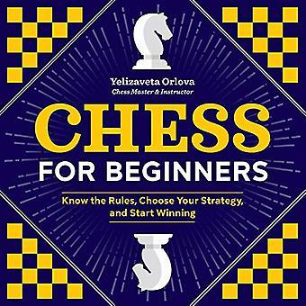 Ajedrez para principiantes: conoce las reglas, elige tu estrategia y empezar a ganar
