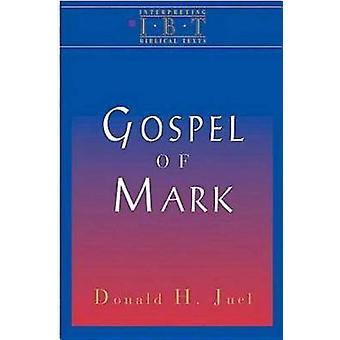 The Gospel of Mark Interpreting Biblical Texts Series by Juel & Donald