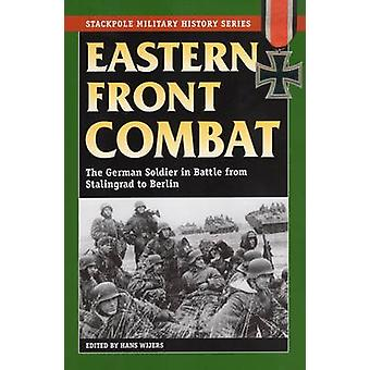 Eastern Front Combat - The German Soldier in Battle from Stalingrad to