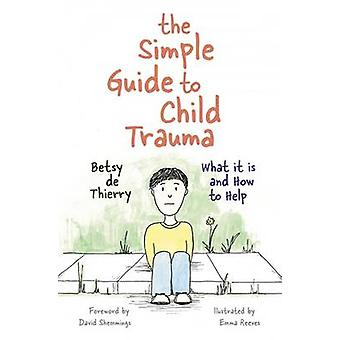 Simple Guide to Child Trauma by Betsy De Thierry