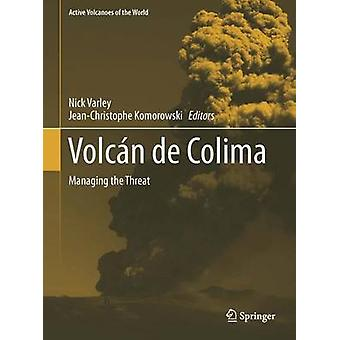 Volcan de Colima  Portrait of a Persistently Hazardous Volcano by Edited by Nick Varley & Edited by Charles B Connor & Edited by Jean Christophe Komorowski