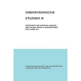 Oberrheinische Studien Band III Festschrift Fur Gunther Haselier Aus Anlass Seines 60. Geburtstages Am 19. April 1974 by Schafer & Alfons