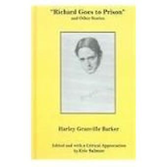 Richard Goes to Prison and Other Stories by Harley Granville Barker -